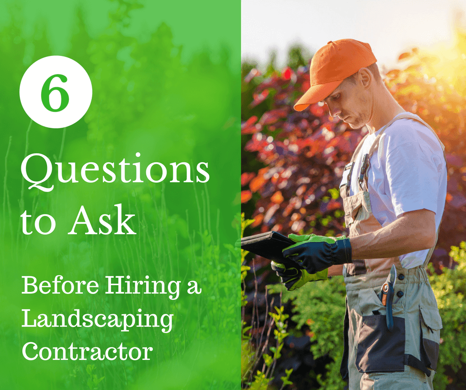 6 Questions to Ask Before Hiring a Landscaping Contractor